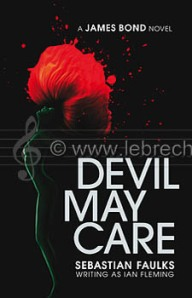 \'Devil May Care\' - \'Devil May Care\' - a James Bond novel by Sebastian Faulks (writing as Ian Fleming). Published by Penguin